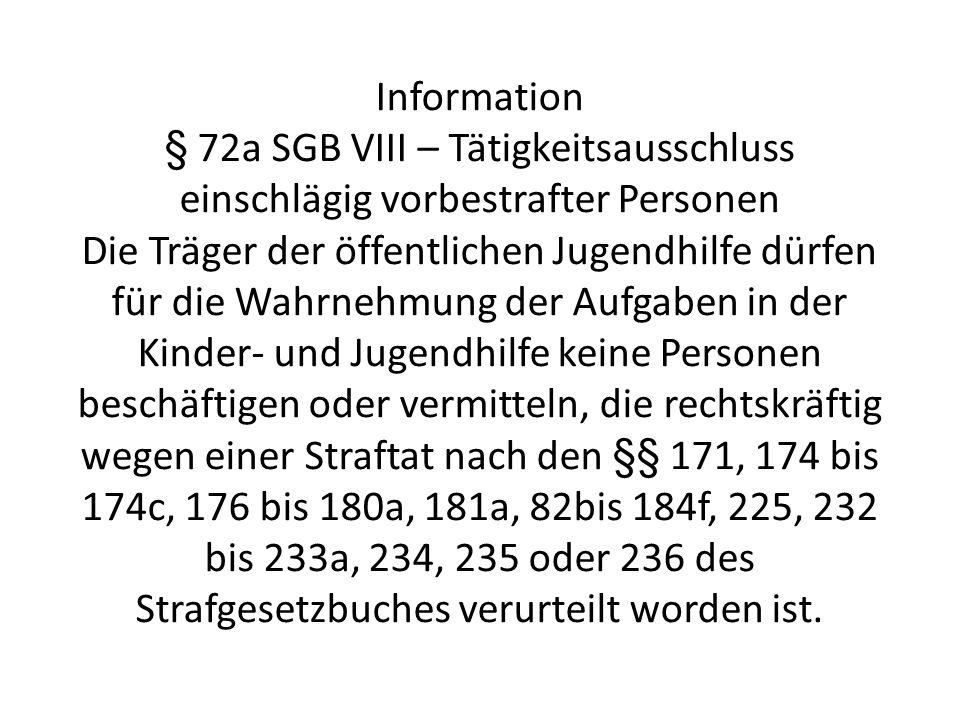 Information § 72a SGB VIII – Tätigkeitsausschluss einschlägig vorbestrafter Personen Die Träger der öffentlichen Jugendhilfe dürfen für die Wahrnehmun