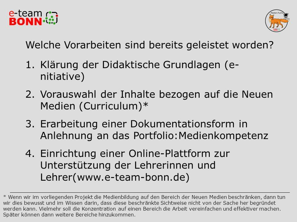Vorarbeiten 1.Klärung der Didaktische Grundlagen (e- nitiative) 2.Vorauswahl der Inhalte bezogen auf die Neuen Medien (Curriculum)* 3.Erarbeitung eine