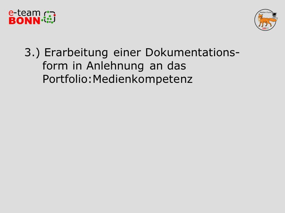 3.) Erarbeitung einer Dokumentations- form in Anlehnung an das Portfolio:Medienkompetenz
