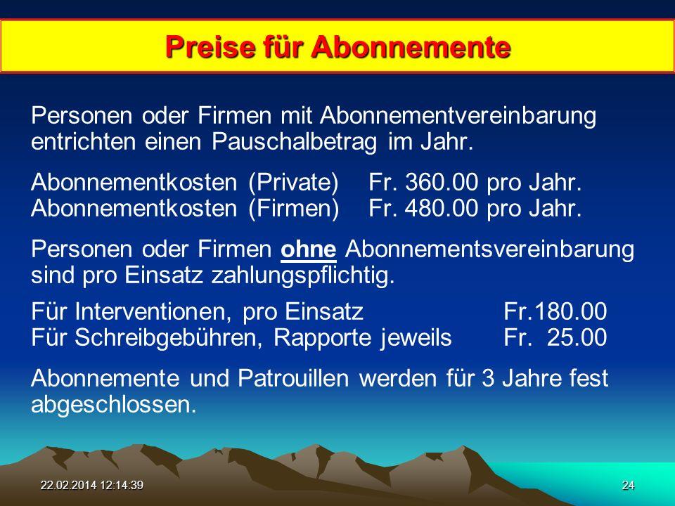 22.02.2014 12:16:1624 Preise für Abonnemente Personen oder Firmen mit Abonnementvereinbarung entrichten einen Pauschalbetrag im Jahr.