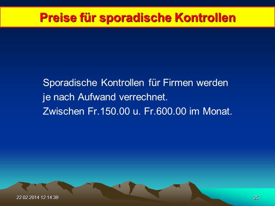 22.02.2014 12:16:1625 Preise für sporadische Kontrollen Sporadische Kontrollen für Firmen werden je nach Aufwand verrechnet.
