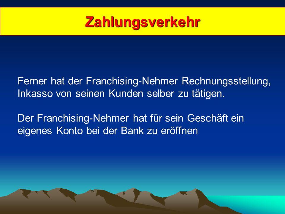 Zahlungsverkehr Ferner hat der Franchising-Nehmer Rechnungsstellung, Inkasso von seinen Kunden selber zu tätigen.