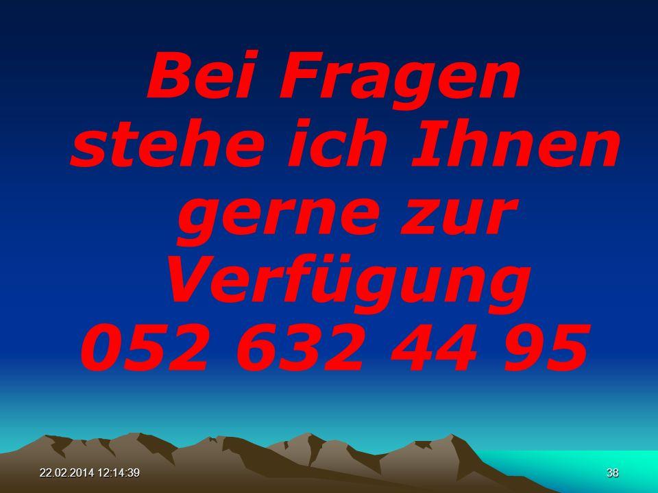 22.02.2014 12:16:1738 Bei Fragen stehe ich Ihnen gerne zur Verfügung 052 632 44 95
