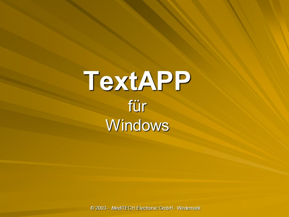 © 2003 – MediTECH Electronic GmbH - Wedemark TextAPP für Windows