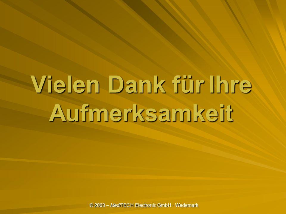 © 2003 – MediTECH Electronic GmbH - Wedemark Vielen Dank für Ihre Aufmerksamkeit