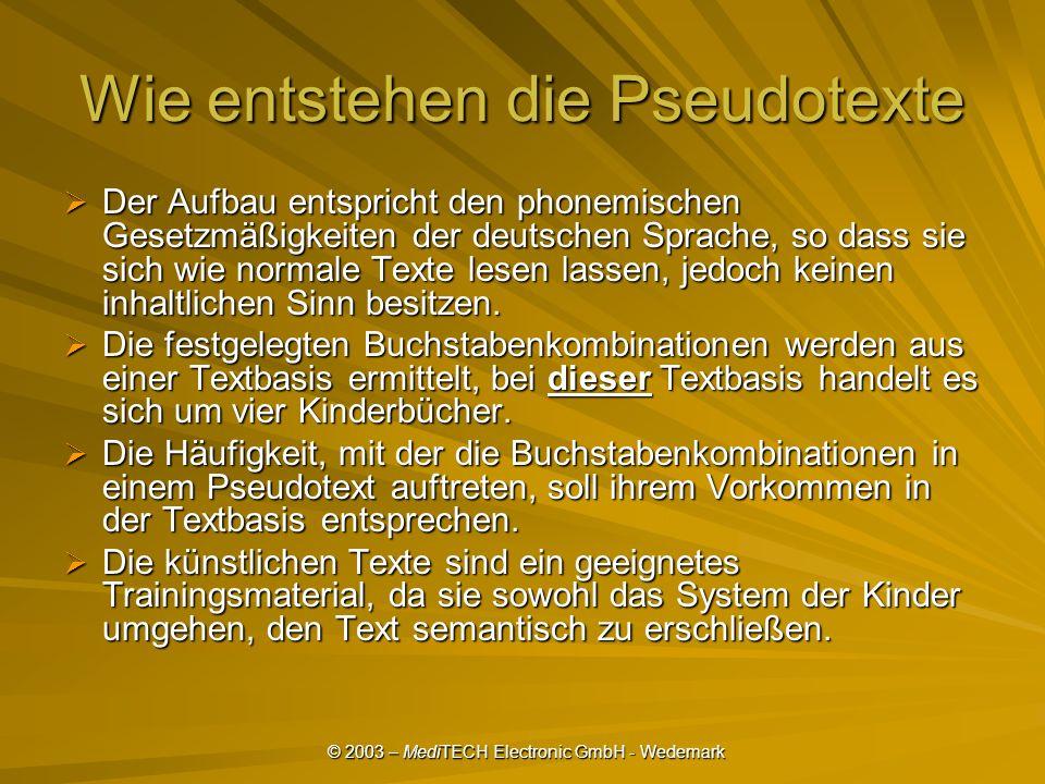 © 2003 – MediTECH Electronic GmbH - Wedemark Wie entstehen die Pseudotexte Der Aufbau entspricht den phonemischen Gesetzmäßigkeiten der deutschen Sprache, so dass sie sich wie normale Texte lesen lassen, jedoch keinen inhaltlichen Sinn besitzen.