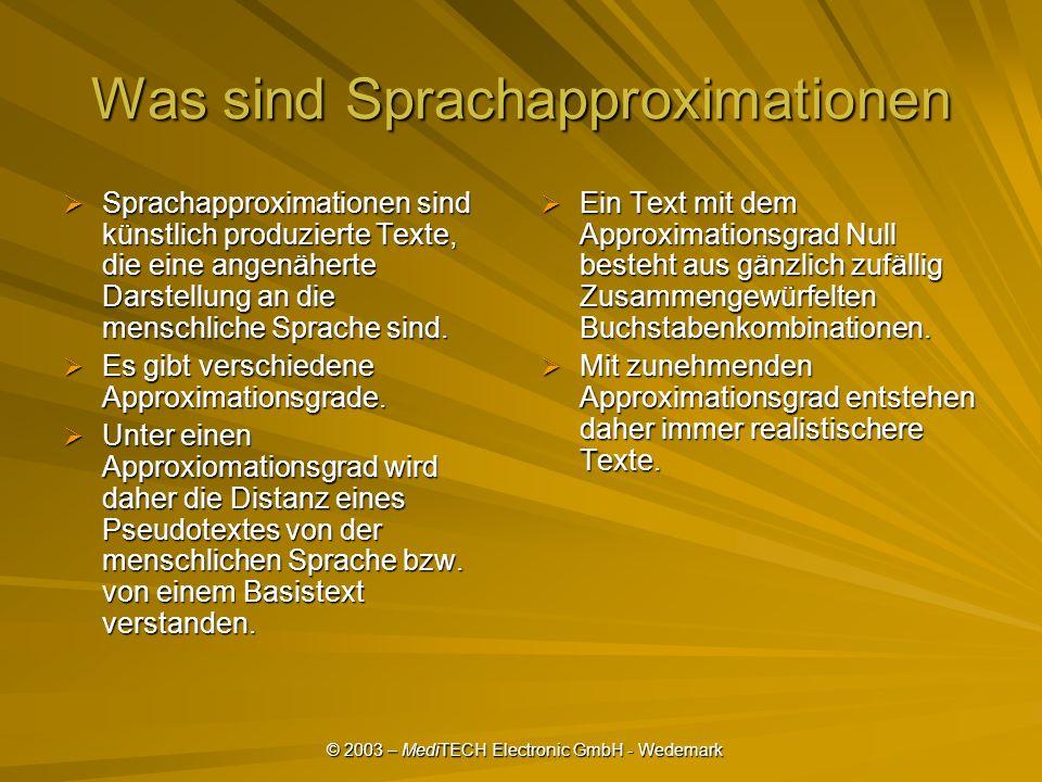 © 2003 – MediTECH Electronic GmbH - Wedemark Was sind Sprachapproximationen Sprachapproximationen sind künstlich produzierte Texte, die eine angenäherte Darstellung an die menschliche Sprache sind.