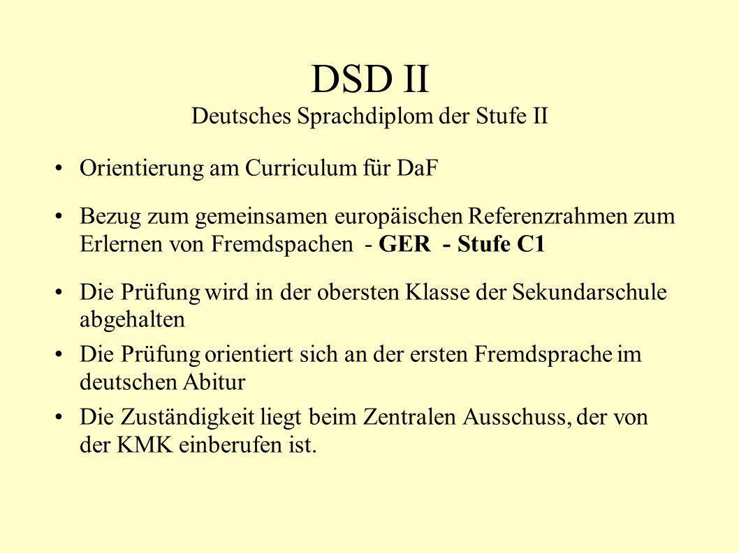 DSD II Deutsches Sprachdiplom der Stufe II Orientierung am Curriculum für DaF Bezug zum gemeinsamen europäischen Referenzrahmen zum Erlernen von Fremd