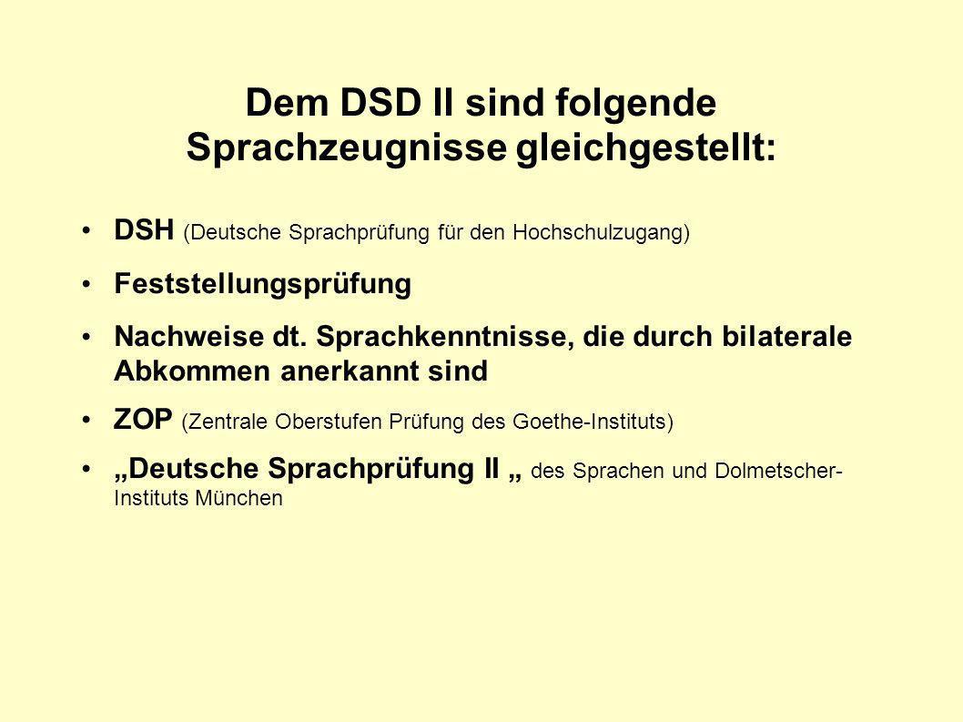 Dem DSD II sind folgende Sprachzeugnisse gleichgestellt: DSH (Deutsche Sprachprüfung für den Hochschulzugang) Feststellungsprüfung Nachweise dt. Sprac