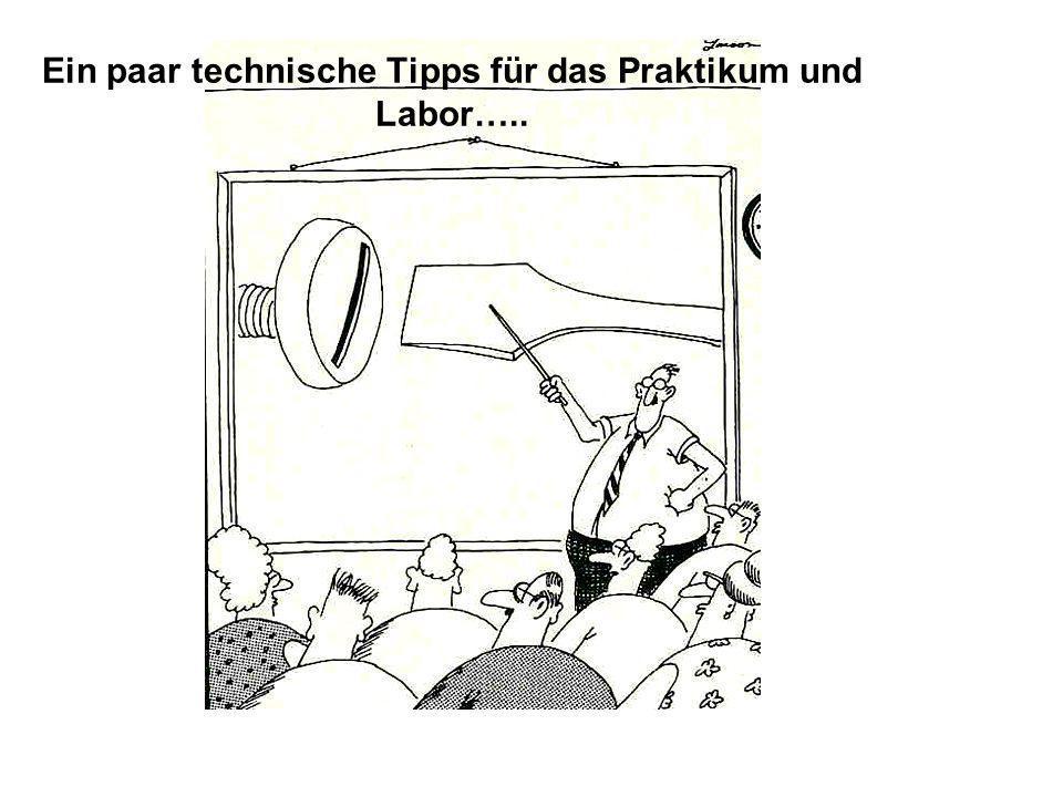 Ein paar technische Tipps für das Praktikum und Labor…..