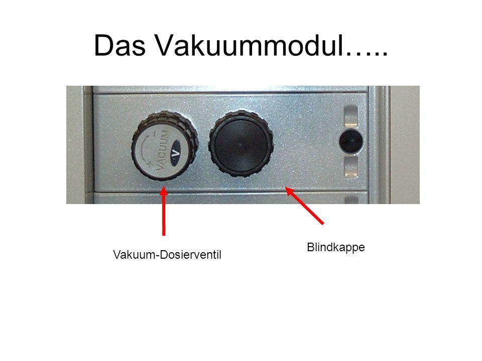 Das Vakuummodul….. Vakuum-Dosierventil Blindkappe