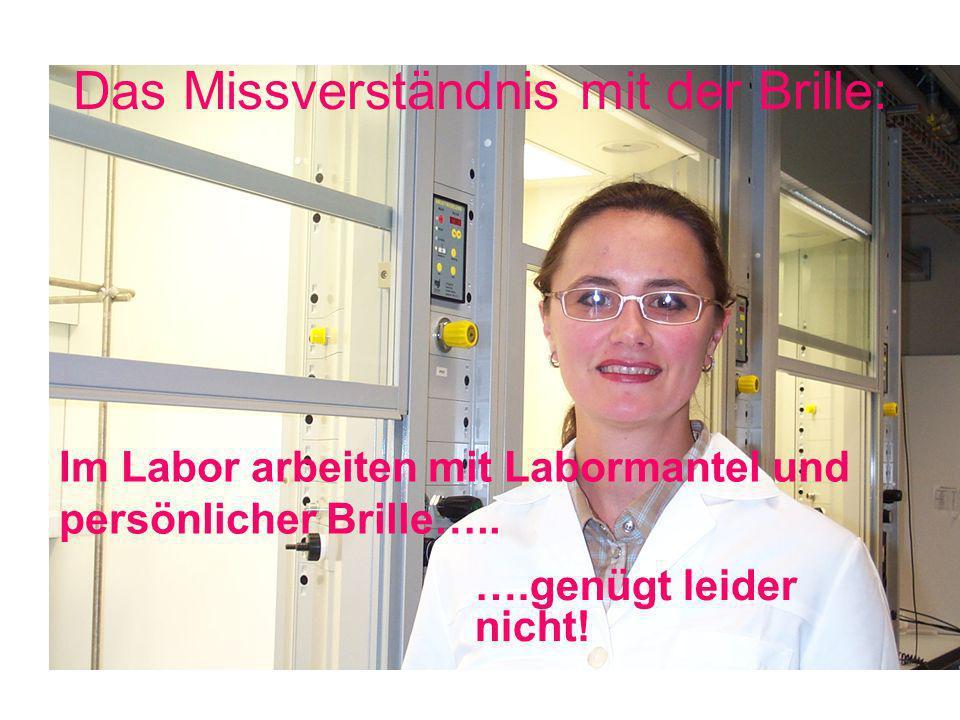 Das Missverständnis mit der Brille: Im Labor arbeiten mit Labormantel und persönlicher Brille….. ….genügt leider nicht!