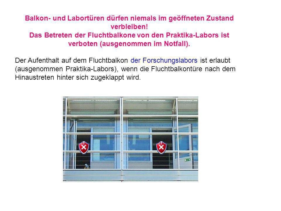 Balkon- und Labortüren dürfen niemals im geöffneten Zustand verbleiben! Das Betreten der Fluchtbalkone von den Praktika-Labors ist verboten (ausgenomm