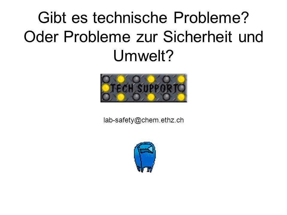 Gibt es technische Probleme? Oder Probleme zur Sicherheit und Umwelt? lab-safety@chem.ethz.ch