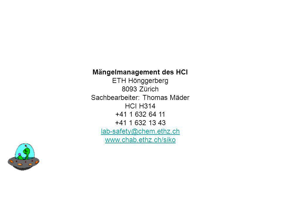 Mängelmanagement des HCI ETH Hönggerberg 8093 Zürich Sachbearbeiter: Thomas Mäder HCI H314 +41 1 632 64 11 +41 1 632 13 43 lab-safety@chem.ethz.ch www