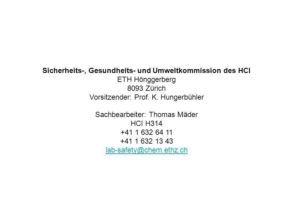 Sicherheits-, Gesundheits- und Umweltkommission des HCI ETH Hönggerberg 8093 Zürich Vorsitzender: Prof. K. Hungerbühler Sachbearbeiter: Thomas Mäder H