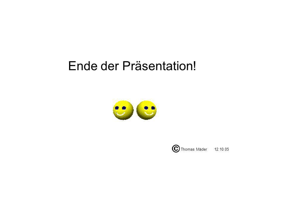 Ende der Präsentation! Thomas Mäder12.10.05