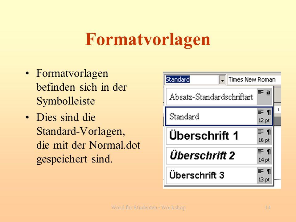 Word für Studenten - Workshop14 Formatvorlagen Formatvorlagen befinden sich in der Symbolleiste Dies sind die Standard-Vorlagen, die mit der Normal.do