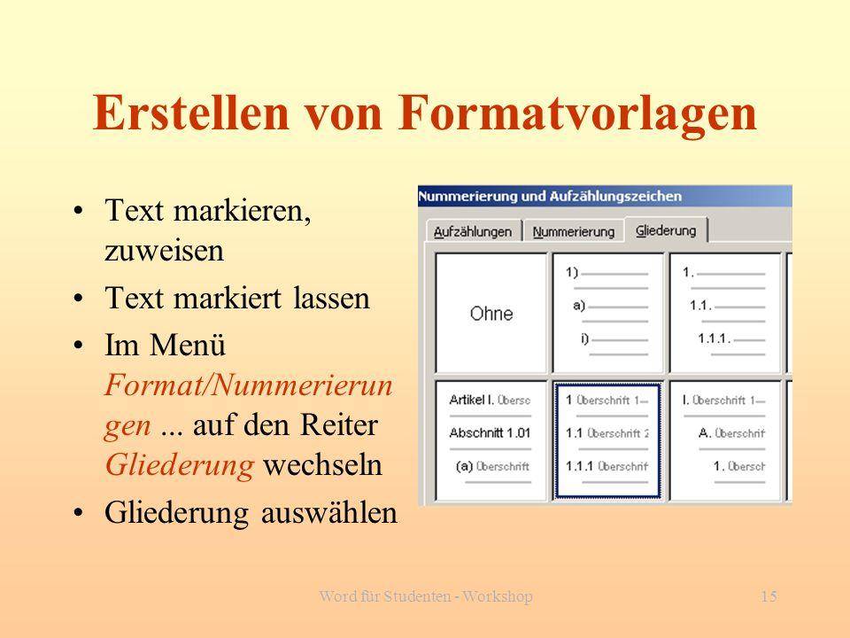 Word für Studenten - Workshop15 Erstellen von Formatvorlagen Text markieren, zuweisen Text markiert lassen Im Menü Format/Nummerierun gen... auf den R