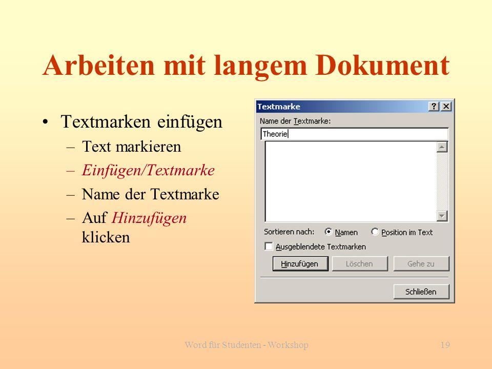 Word für Studenten - Workshop19 Arbeiten mit langem Dokument Textmarken einfügen –Text markieren –Einfügen/Textmarke –Name der Textmarke –Auf Hinzufüg