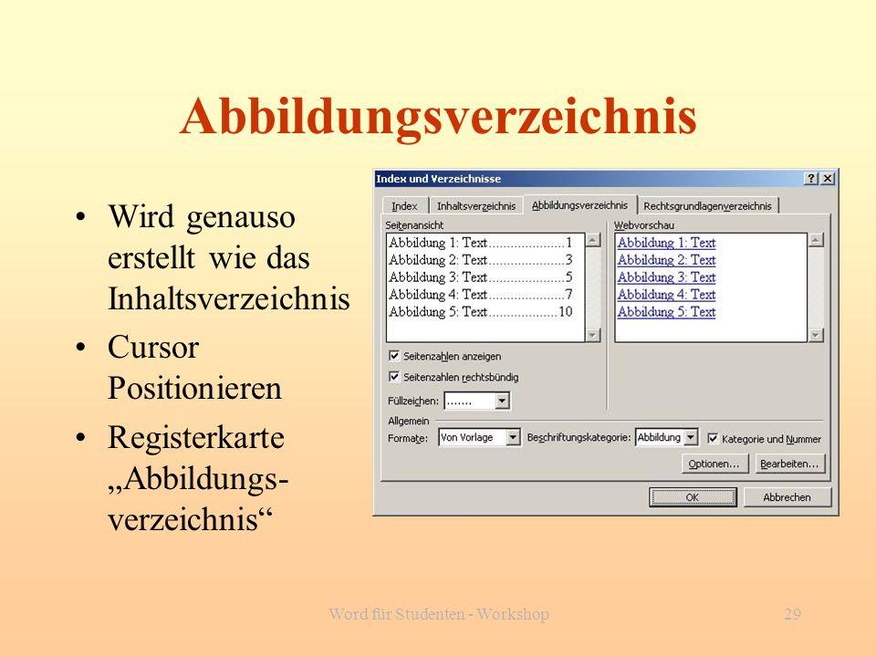 Word für Studenten - Workshop29 Abbildungsverzeichnis Wird genauso erstellt wie das Inhaltsverzeichnis Cursor Positionieren Registerkarte Abbildungs-
