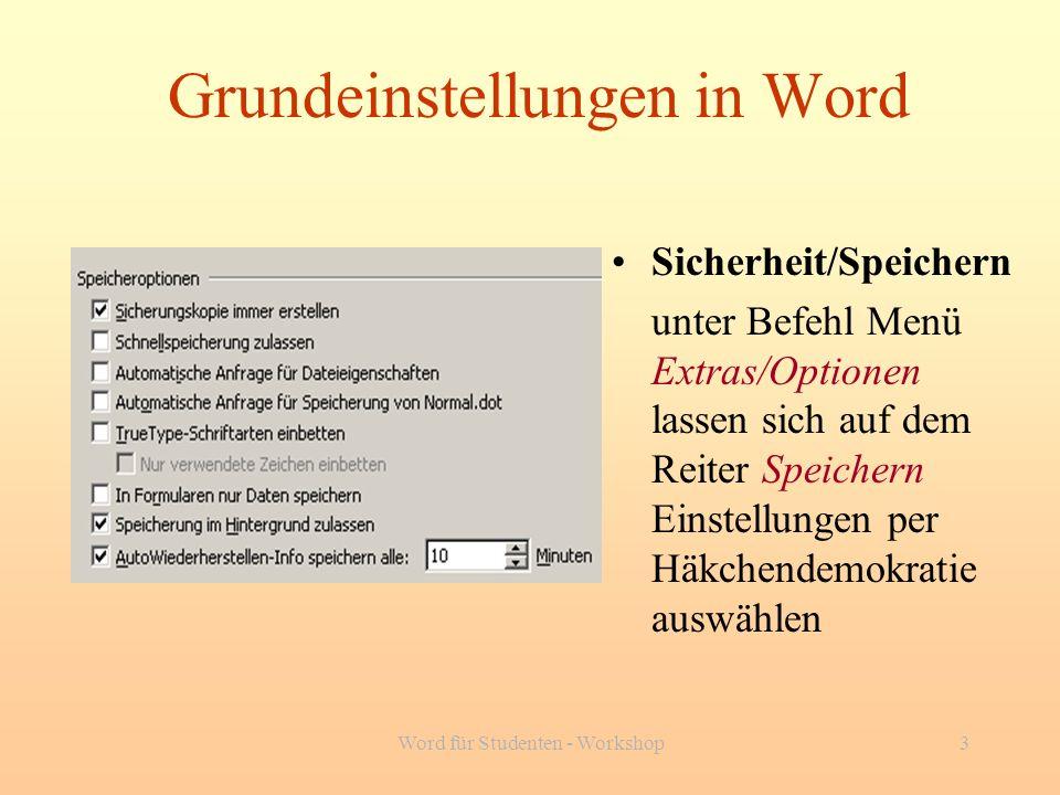 Word für Studenten - Workshop3 Grundeinstellungen in Word Sicherheit/Speichern unter Befehl Menü Extras/Optionen lassen sich auf dem Reiter Speichern