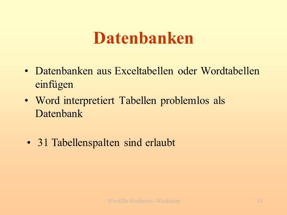Word für Studenten - Workshop30 Datenbanken Datenbanken aus Exceltabellen oder Wordtabellen einfügen Word interpretiert Tabellen problemlos als Datenb