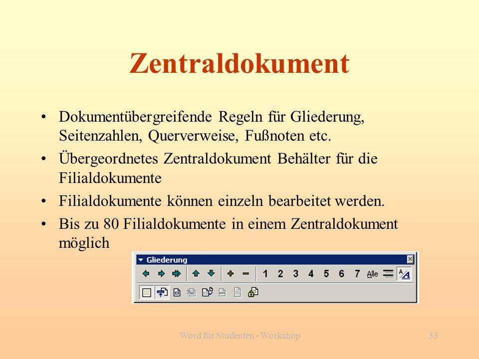 Word für Studenten - Workshop33 Zentraldokument Dokumentübergreifende Regeln für Gliederung, Seitenzahlen, Querverweise, Fußnoten etc. Übergeordnetes
