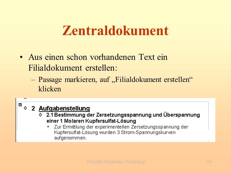 Word für Studenten - Workshop34 Zentraldokument Aus einen schon vorhandenen Text ein Filialdokument erstellen: –Passage markieren, auf Filialdokument