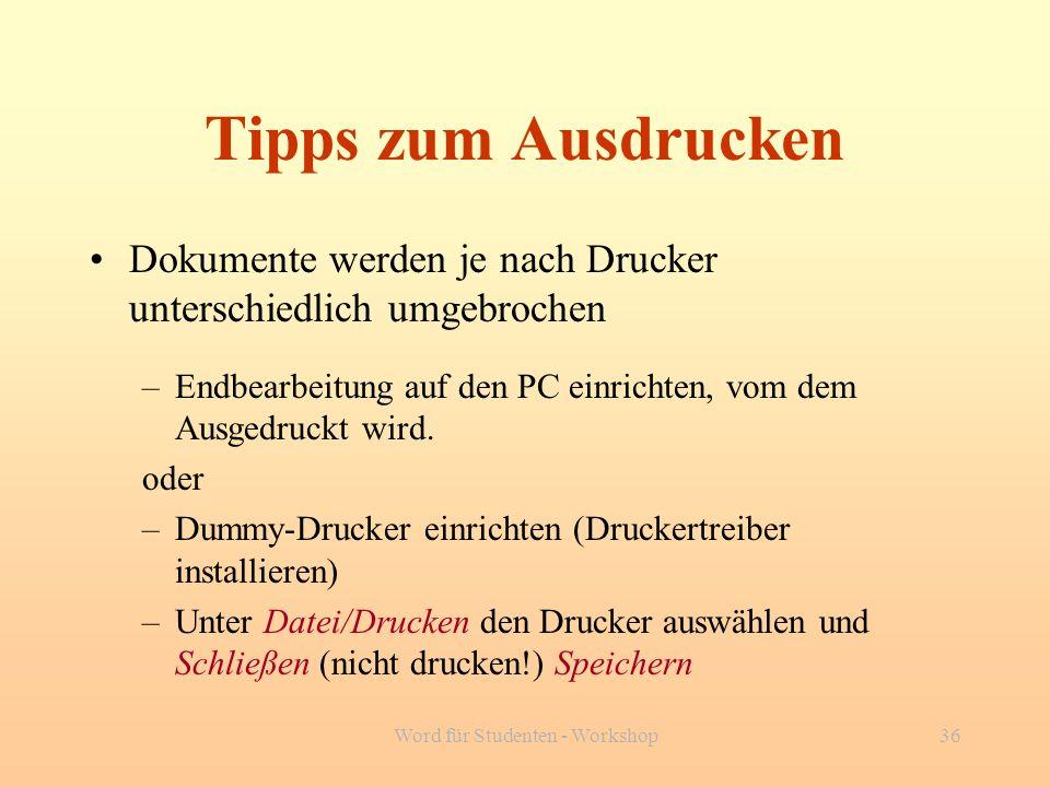 Word für Studenten - Workshop36 Tipps zum Ausdrucken Dokumente werden je nach Drucker unterschiedlich umgebrochen –Endbearbeitung auf den PC einrichte