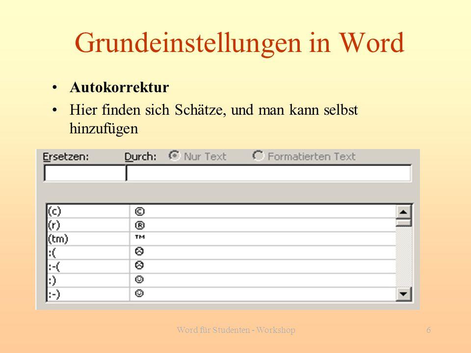 Word für Studenten - Workshop6 Grundeinstellungen in Word Autokorrektur Hier finden sich Schätze, und man kann selbst hinzufügen