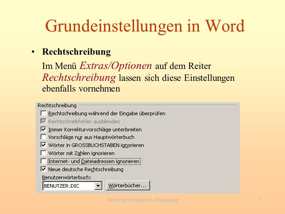 Word für Studenten - Workshop7 Grundeinstellungen in Word Rechtschreibung Im Menü Extras/Optionen auf dem Reiter Rechtschreibung lassen sich diese Ein