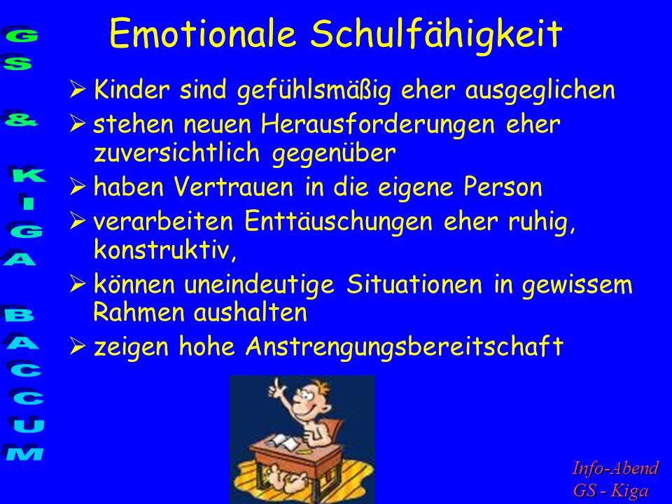 Emotionale Schulfähigkeit Kinder sind gefühlsmäßig eher ausgeglichen stehen neuen Herausforderungen eher zuversichtlich gegenüber haben Vertrauen in d