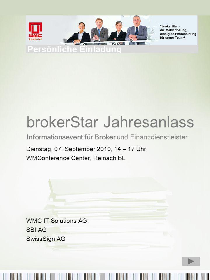 brokerStar Jahresanlass Informationsevent für Broker und Finanzdienstleister Dienstag, 07. September 2010, 14 – 17 Uhr WMConference Center, Reinach BL