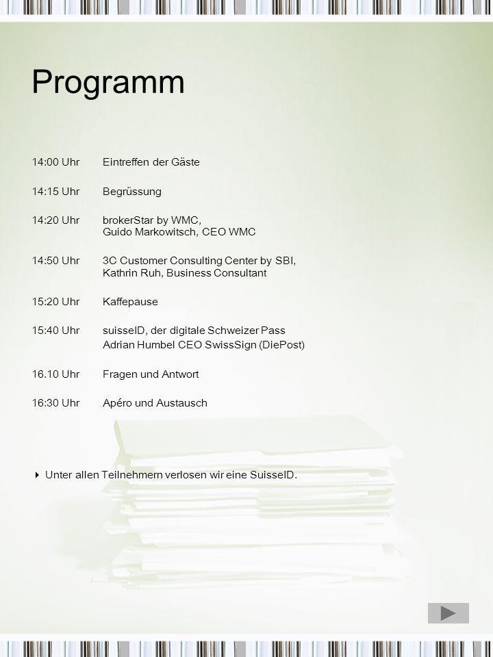 Programm 14:00 Uhr Eintreffen der Gäste 14:15 Uhr Begrüssung 14:20 Uhr brokerStar by WMC, Guido Markowitsch, CEO WMC 14:50 Uhr 3C Customer Consulting
