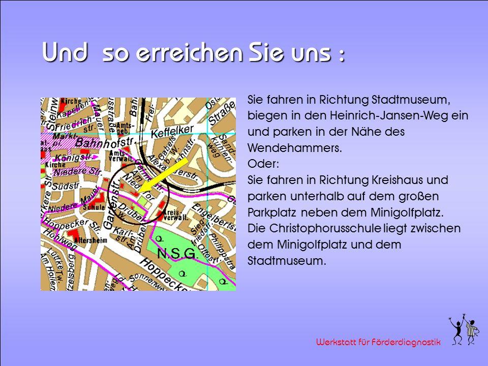 Werkstatt für Förderdiagnostik Hier sind wir untergebracht: Werkstatt Förderdiagnostik Heinrich-Jansen-Weg 8 59929 Brilon Tel: 0 29 61/12 54 Fax: 0 29