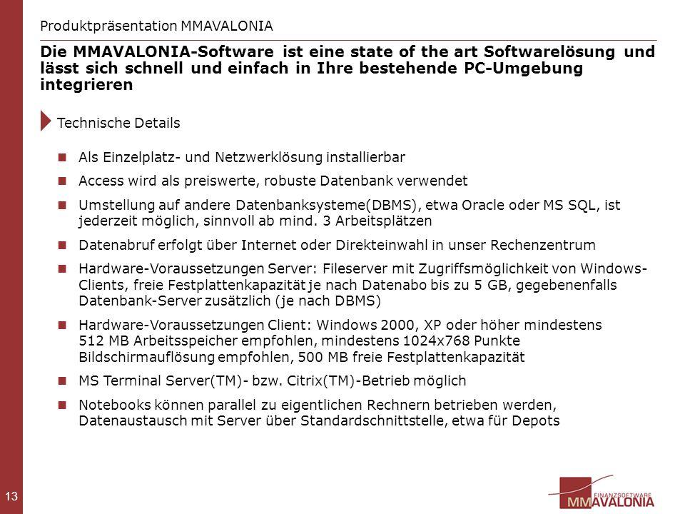 13 Die MMAVALONIA-Software ist eine state of the art Softwarelösung und lässt sich schnell und einfach in Ihre bestehende PC-Umgebung integrieren Tech