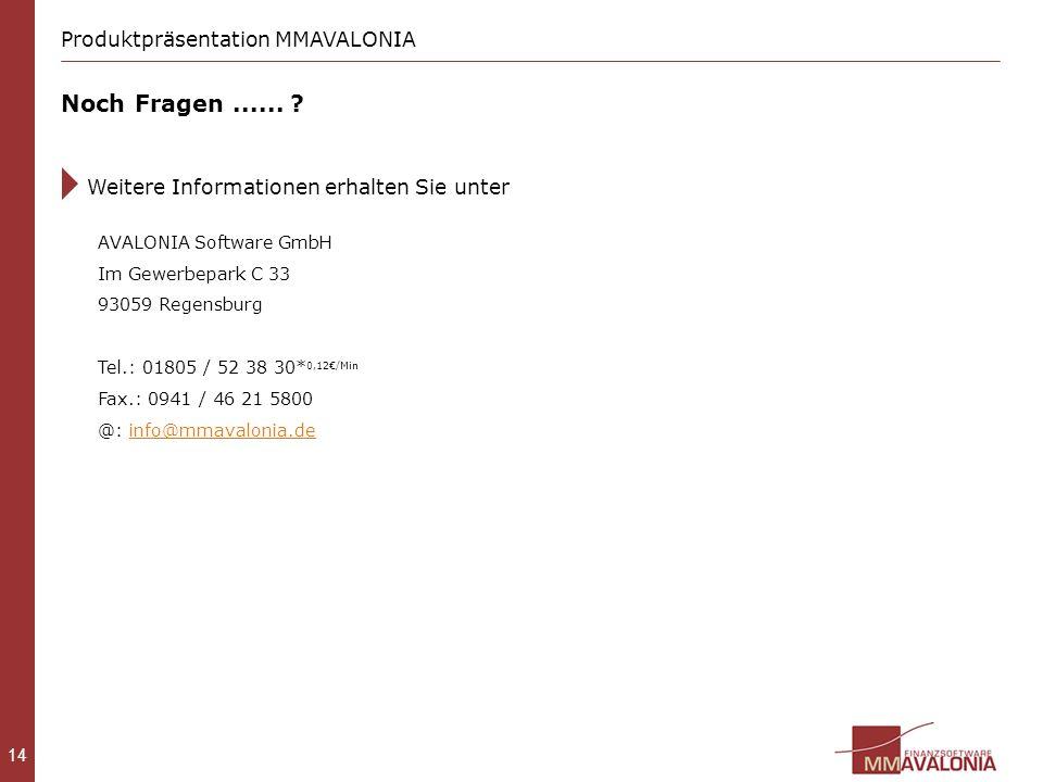 14 Noch Fragen...... ? Weitere Informationen erhalten Sie unter Produktpräsentation MMAVALONIA AVALONIA Software GmbH Im Gewerbepark C 33 93059 Regens