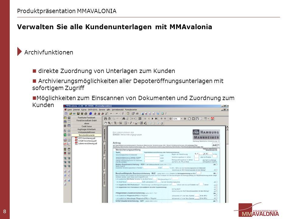 8 Verwalten Sie alle Kundenunterlagen mit MMAvalonia Produktpräsentation MMAVALONIA Archivfunktionen direkte Zuordnung von Unterlagen zum Kunden Archi