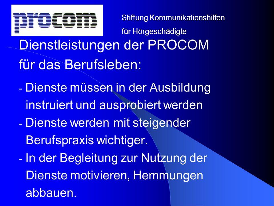 Dienstleistungen der PROCOM für das Berufsleben: - Dienste müssen in der Ausbildung instruiert und ausprobiert werden - Dienste werden mit steigender