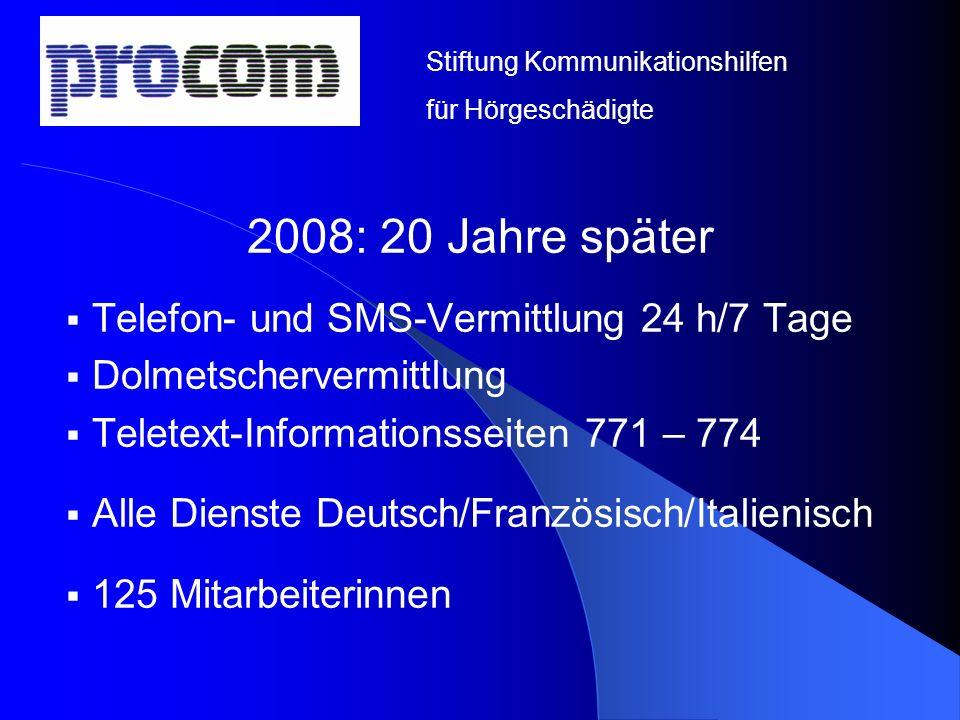 2008: 20 Jahre später Telefon- und SMS-Vermittlung 24 h/7 Tage Dolmetschervermittlung Teletext-Informationsseiten 771 – 774 Alle Dienste Deutsch/Franz