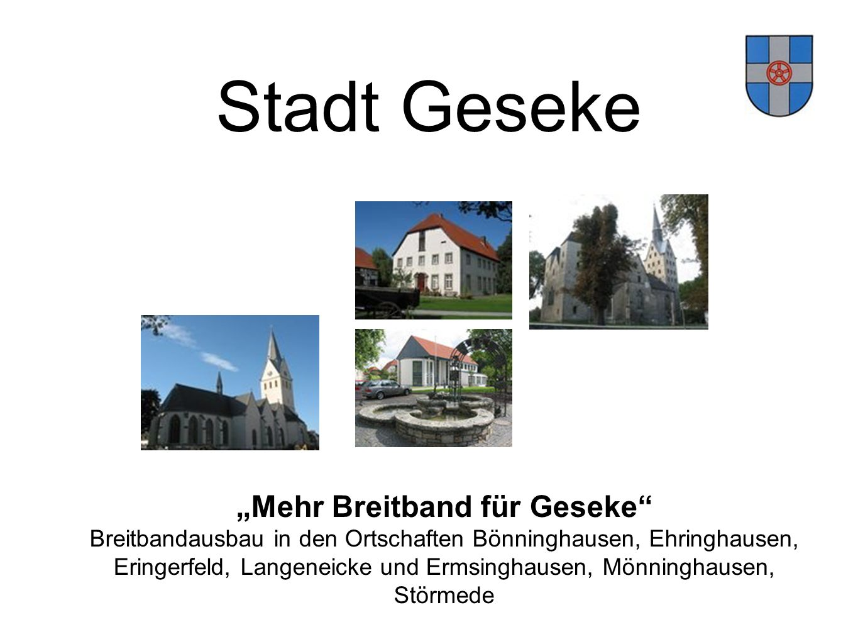 Stadt Geseke Mehr Breitband für Geseke Breitbandausbau in den Ortschaften Bönninghausen, Ehringhausen, Eringerfeld, Langeneicke und Ermsinghausen, Mön
