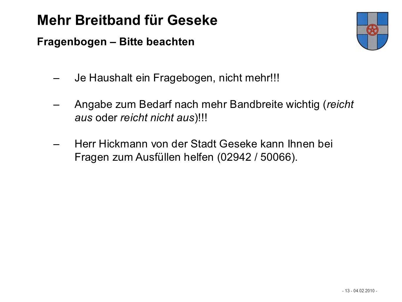 Mastertextformat bearbeiten - 13 - 04.02.2010 - - Durchführung der Befragung - Mehr Breitband für Büren… –Je Haushalt ein Fragebogen, nicht mehr!!! –A
