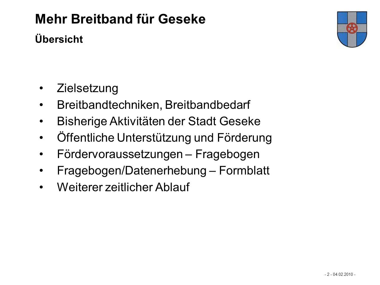 Mastertextformat bearbeiten - 3 - 04.02.2010 - Die Stadt Geseke unterstützt den Ausbau der Breitband- Versorgung dort, wo der Markt und die TK-Anbieter den Ausbau nicht alleine schaffen.