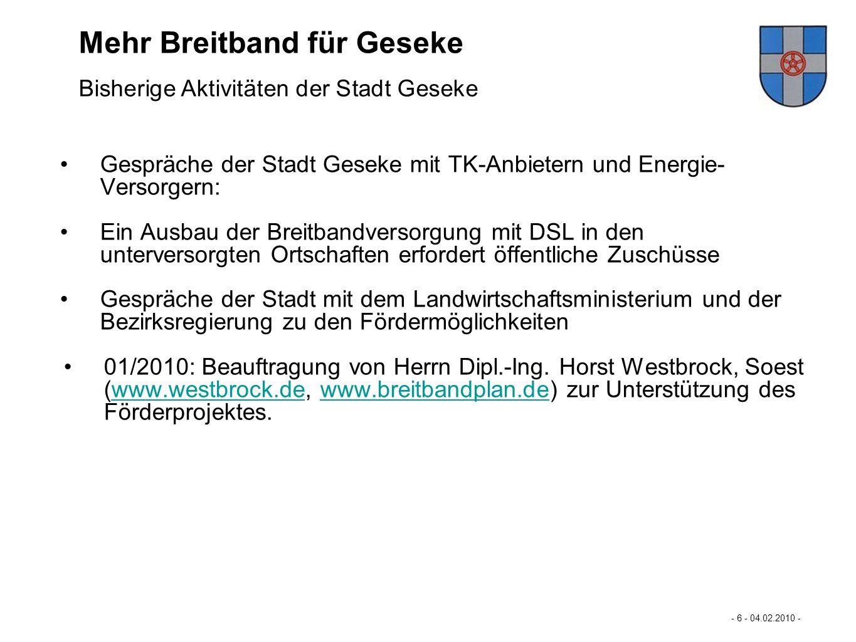 Mastertextformat bearbeiten - 6 - 04.02.2010 - - Bisherige Aktivitäten der Stadt Geseke 1/2 - Mehr Breitband für Büren… Gespräche der Stadt Geseke mit