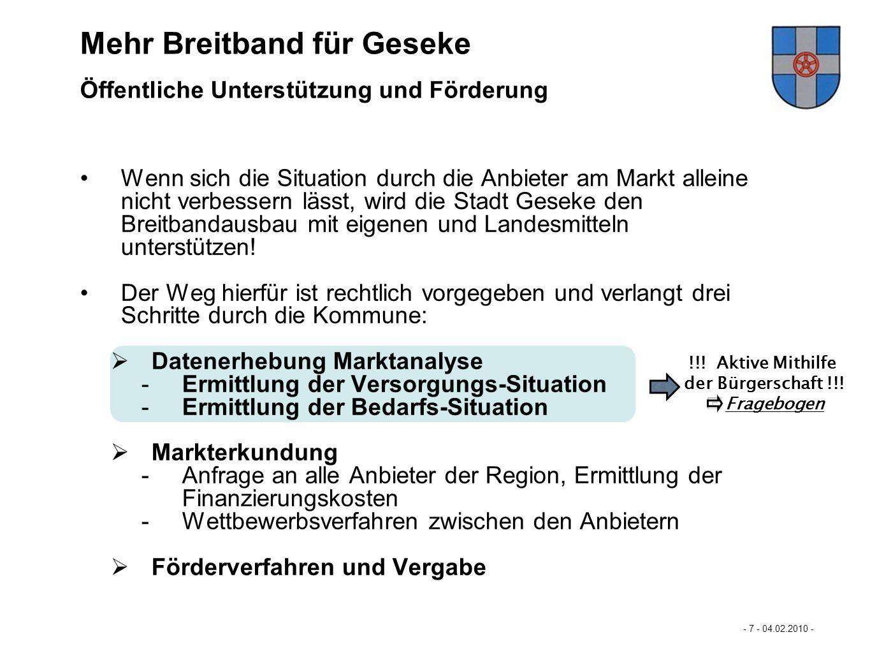 Mastertextformat bearbeiten - 8 - 04.02.2010 - - Eckpunkte der Förderung des Landes NRW 1/2 - Mehr Breitband für Büren… Mehr Breitband für Geseke Fördervoraussetzungen Förderung nur für unterversorgte Gebiete mit Bedarf möglich.