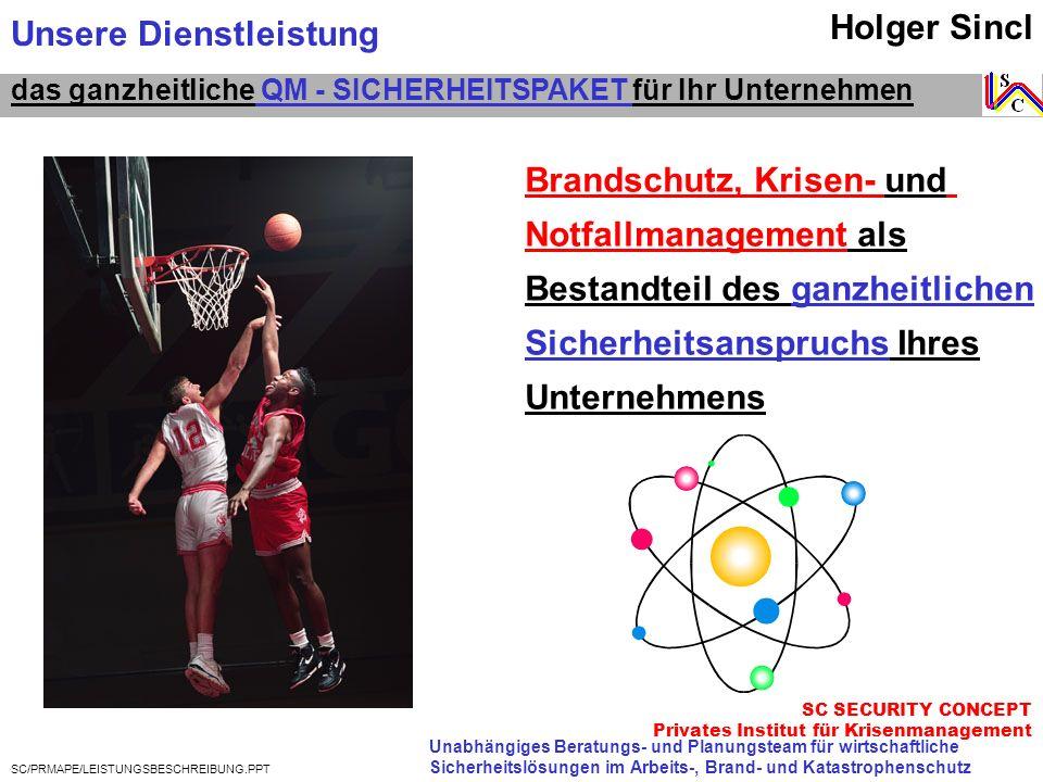 SC/PRMAPE/LEISTUNGSBESCHREIBUNG.PPT Holger Sincl Brandschutz, Krisen- und Notfallmanagement als Bestandteil des ganzheitlichen Sicherheitsanspruchs Ih