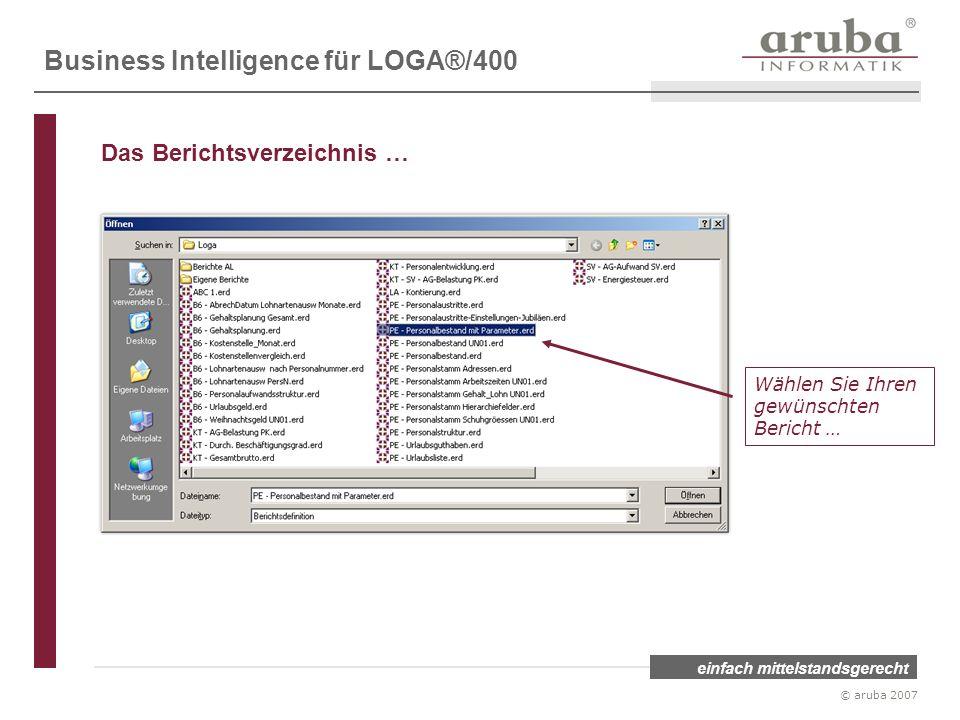 einfach mittelstandsgerecht © aruba 2007 Wählen Sie Ihren gewünschten Bericht … Business Intelligence für LOGA®/400 Das Berichtsverzeichnis …