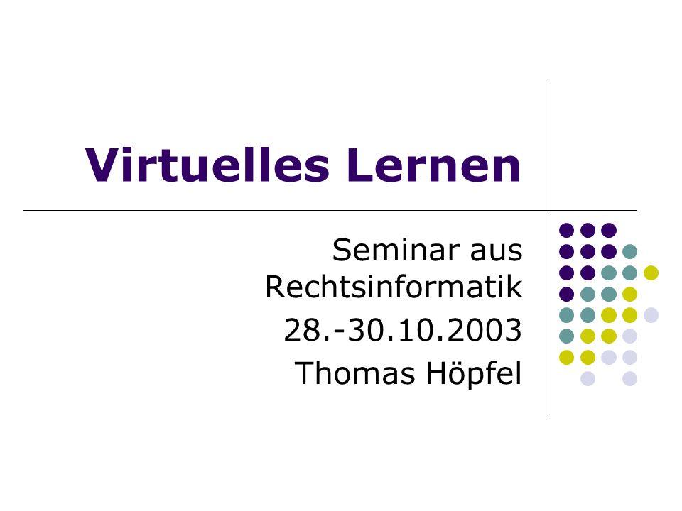 Virtuelles Lernen Seminar aus Rechtsinformatik 28.-30.10.2003 Thomas Höpfel