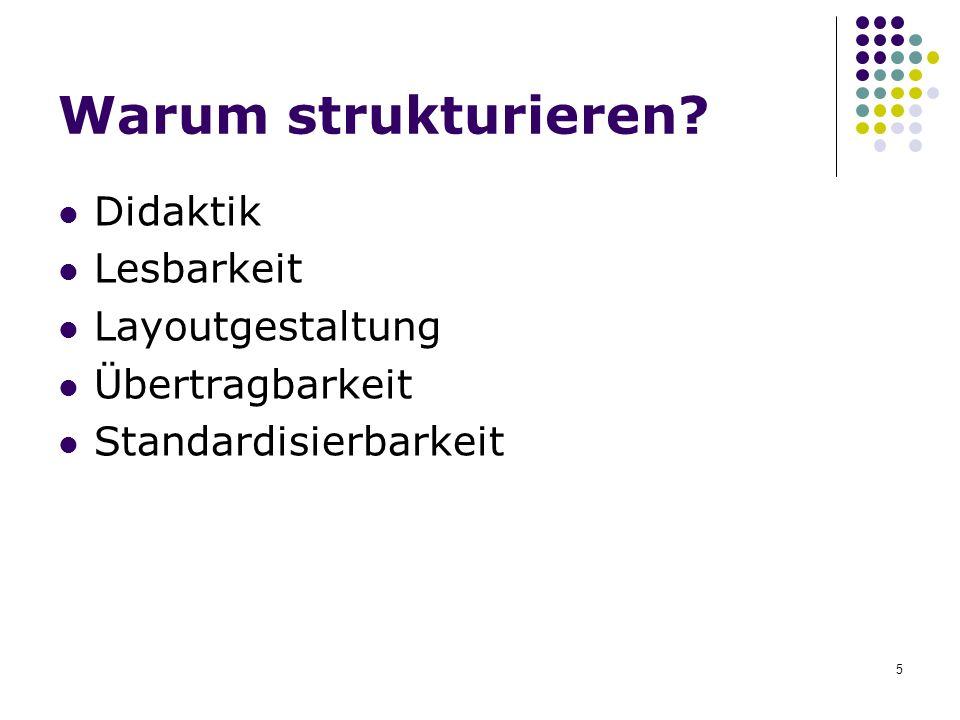 5 Warum strukturieren? Didaktik Lesbarkeit Layoutgestaltung Übertragbarkeit Standardisierbarkeit